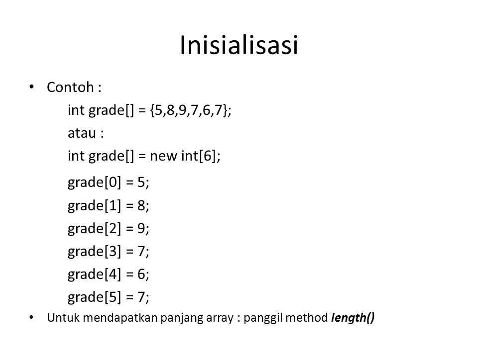 Inisialisasi grade[0] = 5; Contoh : atau : int grade[] = new int[6];
